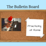 The Bulletin Board – Practicing At Home