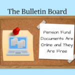 The Bulletin Board – Pension Fund Documents Are Online and They Are Free